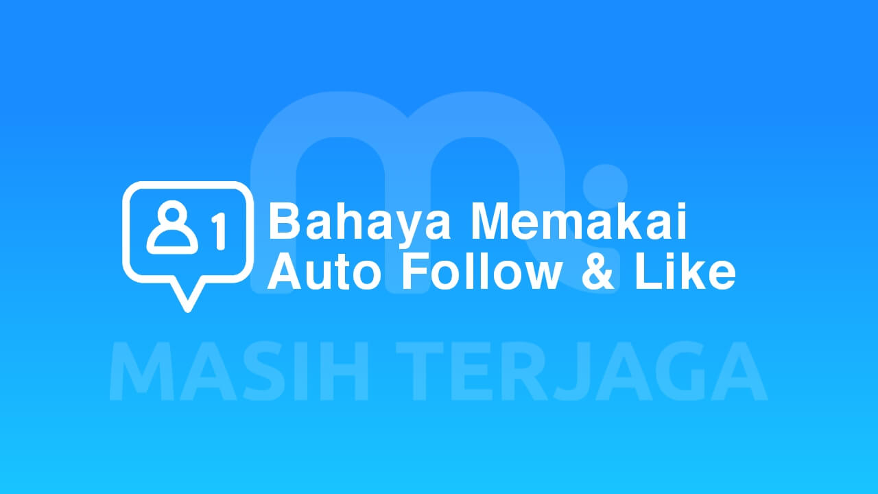 Bahaya Auto Follow dan Auto Like Instagram